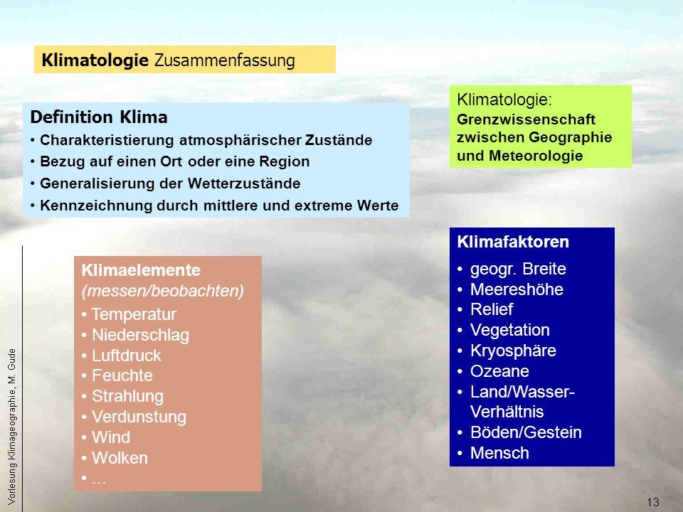 13 Klimaelemente (messen/beobachten) Temperatur Niederschlag Luftdruck Feuchte Strahlung Verdunstung Wind Wolken... Klimafaktoren geogr. Breite Meeres