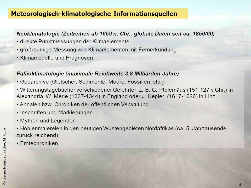 8 Neoklimatologie (Zeitreihen ab 1659 n. Chr., globale Daten seit ca. 1850/60) direkte Punktmessungen der Klimaelemente großräumige Messung von Klimae