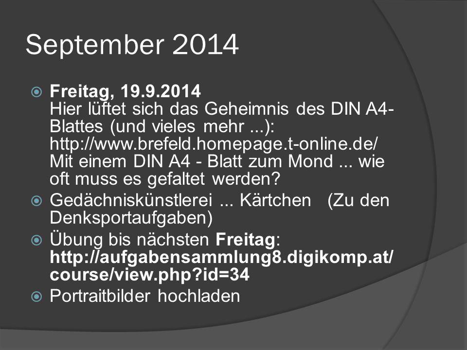 September 2014  Freitag, 19.9.2014 Hier lüftet sich das Geheimnis des DIN A4- Blattes (und vieles mehr...): http://www.brefeld.homepage.t-online.de/ Mit einem DIN A4 - Blatt zum Mond...