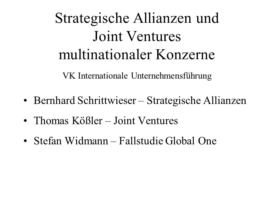Strategische Allianzen und Joint Ventures multinationaler Konzerne VK Internationale Unternehmensführung Bernhard Schrittwieser – Strategische Allianz