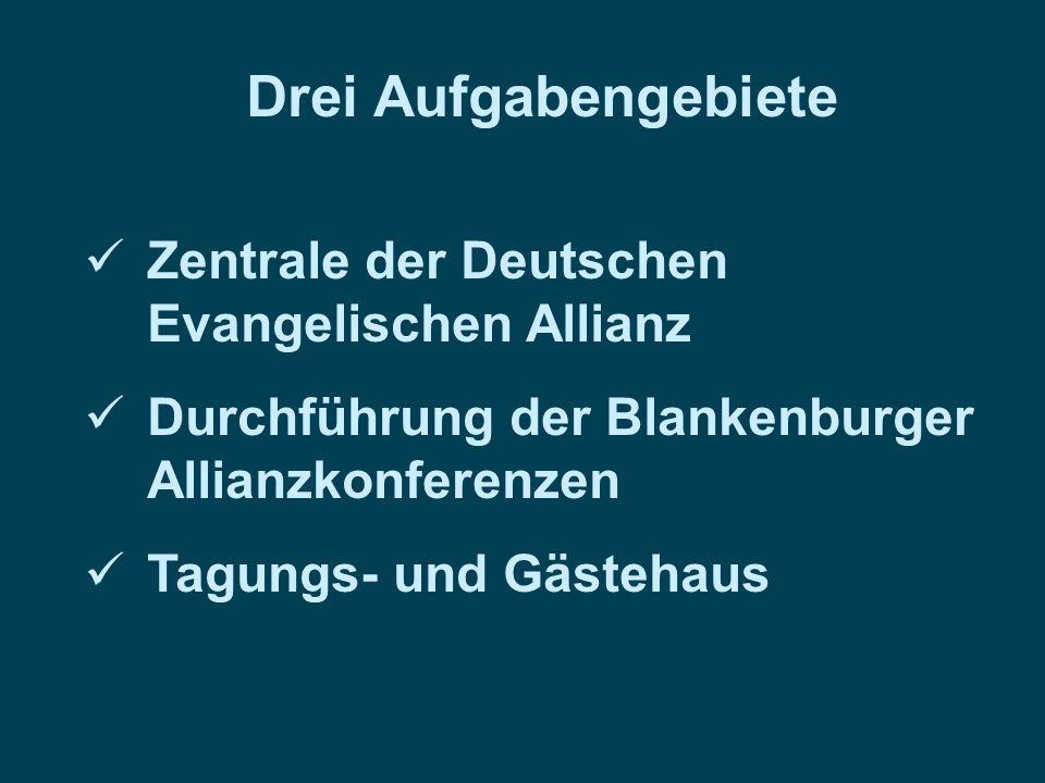 Drei Aufgabengebiete Zentrale der Deutschen Evangelischen Allianz Durchführung der Blankenburger Allianzkonferenzen Tagungs- und Gästehaus