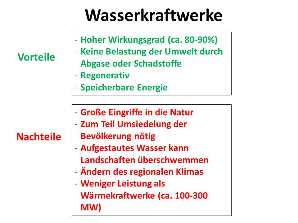 Wasserkraftwerke -Hoher Wirkungsgrad (ca. 80-90%) -Keine Belastung der Umwelt durch Abgase oder Schadstoffe -Regenerativ -Speicherbare Energie -Große