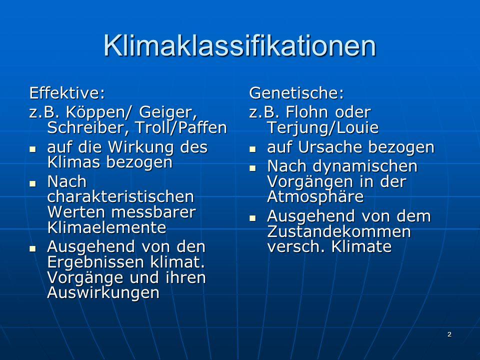 2 Klimaklassifikationen Effektive: z.B. Köppen/ Geiger, Schreiber, Troll/Paffen auf die Wirkung des Klimas bezogen auf die Wirkung des Klimas bezogen