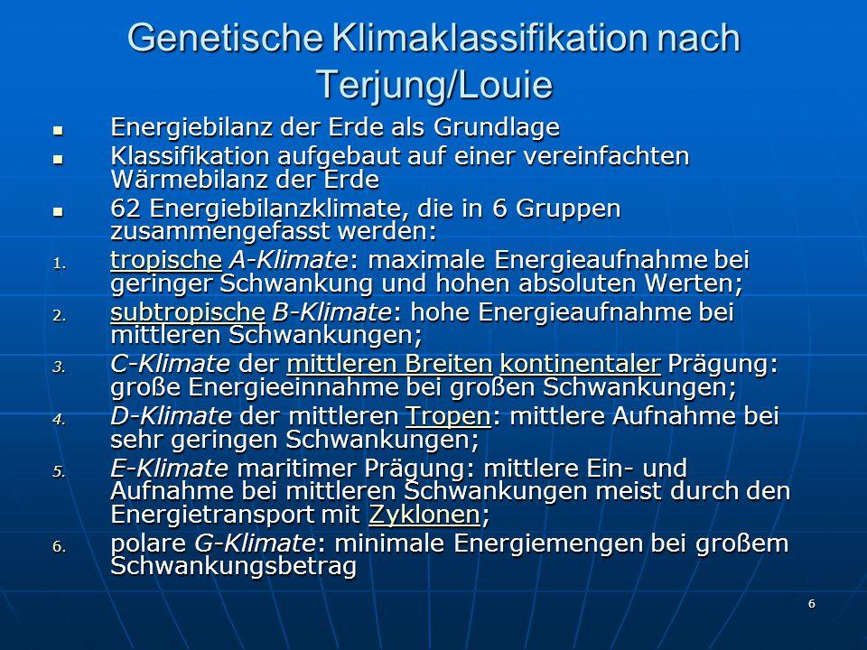 6 Genetische Klimaklassifikation nach Terjung/Louie Energiebilanz der Erde als Grundlage Energiebilanz der Erde als Grundlage Klassifikation aufgebaut