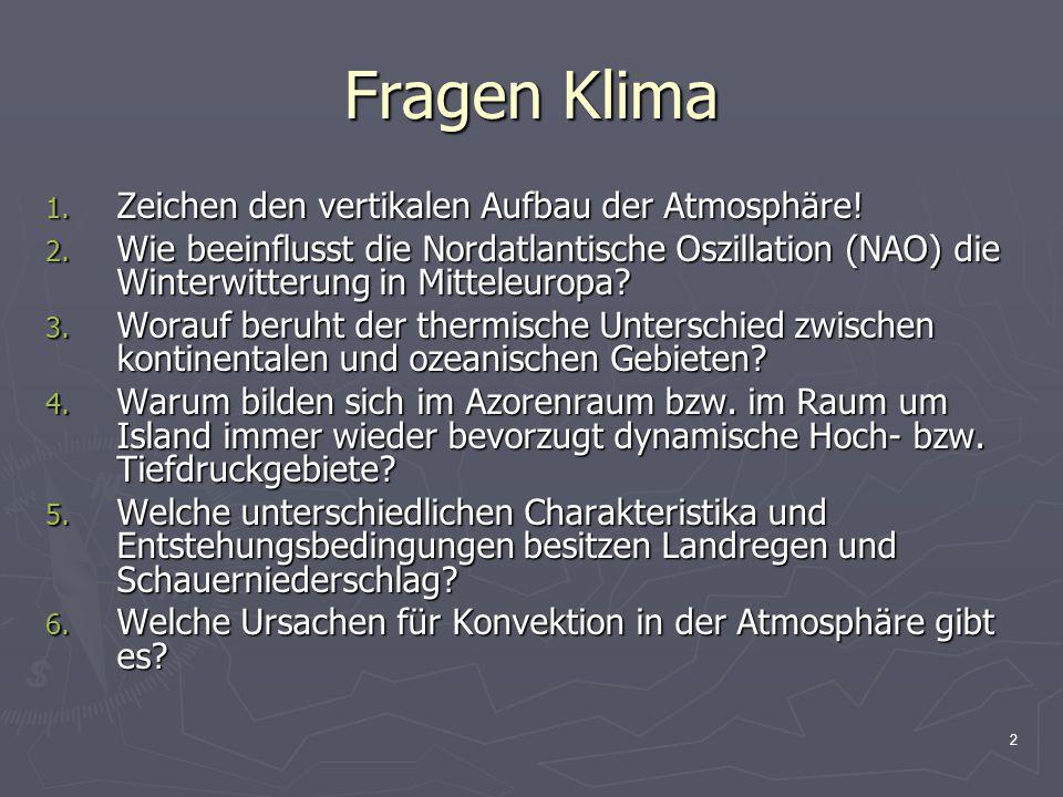 2 Fragen Klima 1. Zeichen den vertikalen Aufbau der Atmosphäre! 2. Wie beeinflusst die Nordatlantische Oszillation (NAO) die Winterwitterung in Mittel