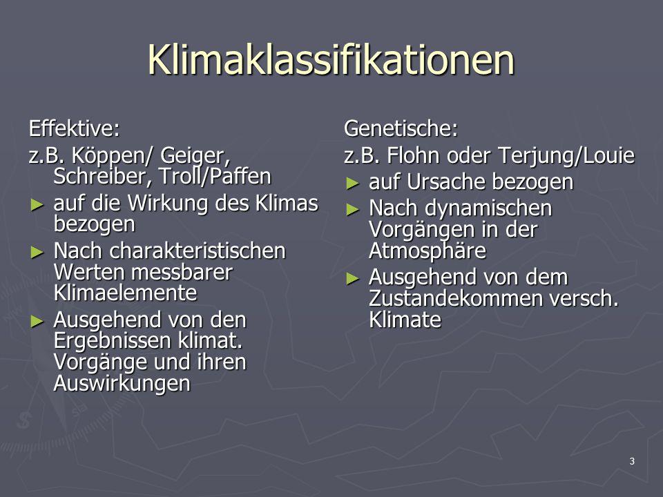 3 Klimaklassifikationen Effektive: z.B. Köppen/ Geiger, Schreiber, Troll/Paffen ► auf die Wirkung des Klimas bezogen ► Nach charakteristischen Werten
