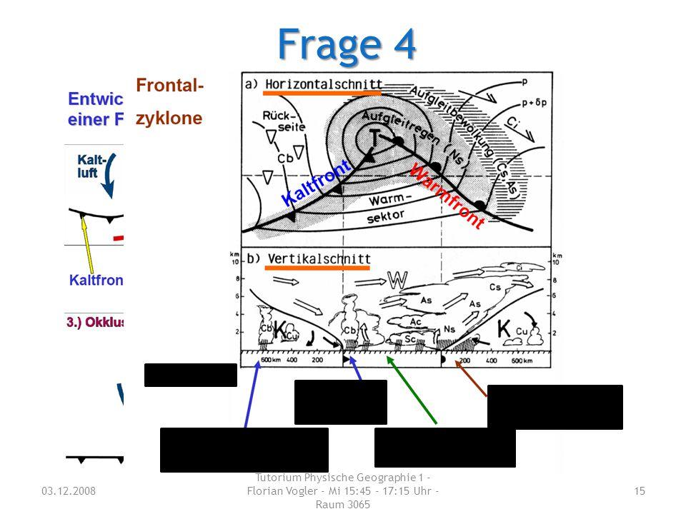 Frage 4 03.12.2008 Tutorium Physische Geographie 1 - Florian Vogler - Mi 15:45 - 17:15 Uhr - Raum 3065 15