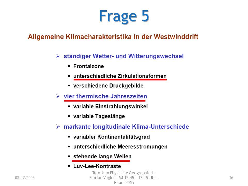 Frage 5 03.12.2008 Tutorium Physische Geographie 1 - Florian Vogler - Mi 15:45 - 17:15 Uhr - Raum 3065 16