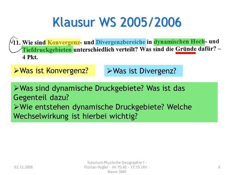 03.12.2008 Tutorium Physische Geographie 1 - Florian Vogler - Mi 15:45 - 17:15 Uhr - Raum 3065 8 Klausur WS 2005/2006  Was ist Konvergenz?  Was ist