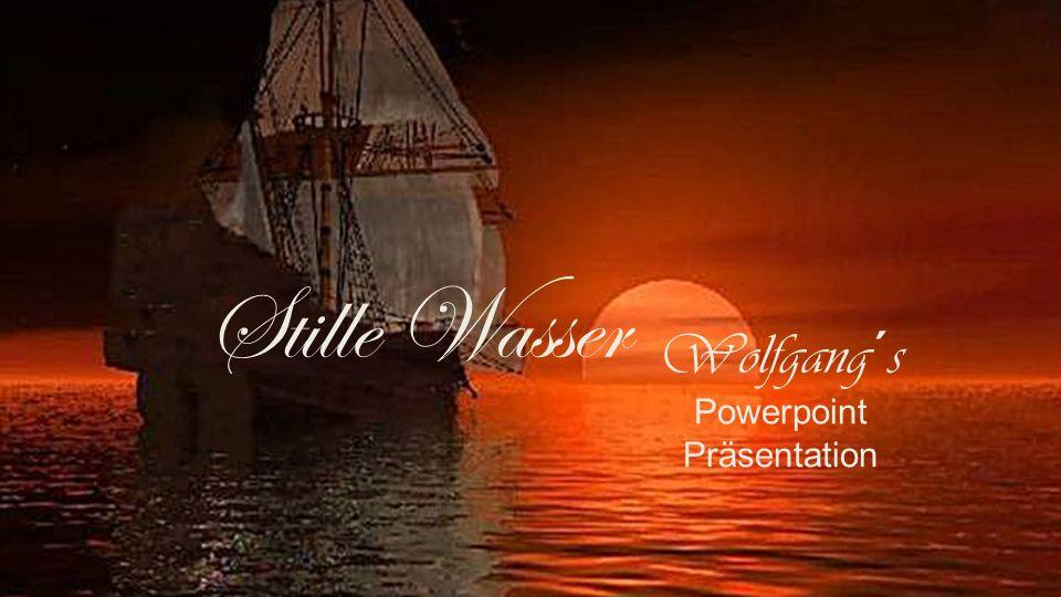 Wolfgang´s Powerpoint Präsentation Stille Wasser