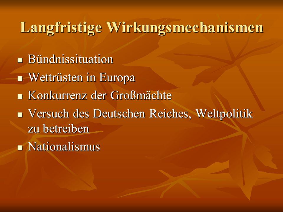 Langfristige Wirkungsmechanismen Bündnissituation Bündnissituation Wettrüsten in Europa Wettrüsten in Europa Konkurrenz der Großmächte Konkurrenz der