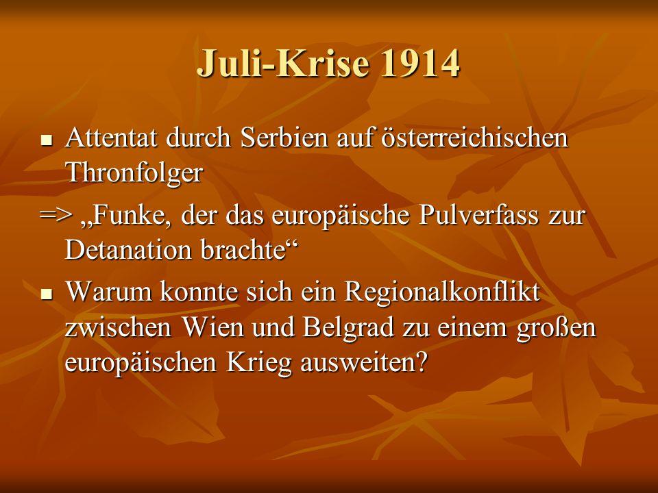 Österreich- Ungarn beabsichtigt Strafaktion wegen Mord Österreich- Ungarn beabsichtigt Strafaktion wegen Mord Rückendeckung durch Deutschland Rückendeckung durch Deutschland Deutschland drängt auf eine gewaltsame Lösung Deutschland drängt auf eine gewaltsame Lösung Ultimatum an Serbien über 48 Stunden (absichtlich unannehmbar formuliert) Ultimatum an Serbien über 48 Stunden (absichtlich unannehmbar formuliert) 25.