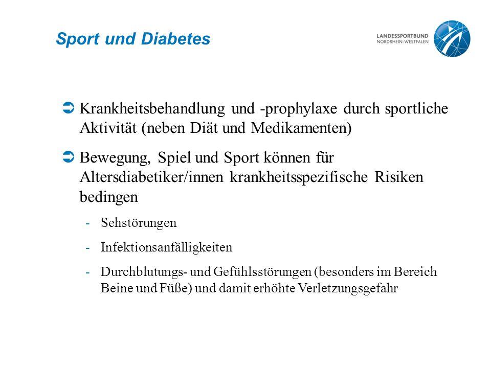 Sport und Diabetes  Krankheitsbehandlung und -prophylaxe durch sportliche Aktivität (neben Diät und Medikamenten)  Bewegung, Spiel und Sport können