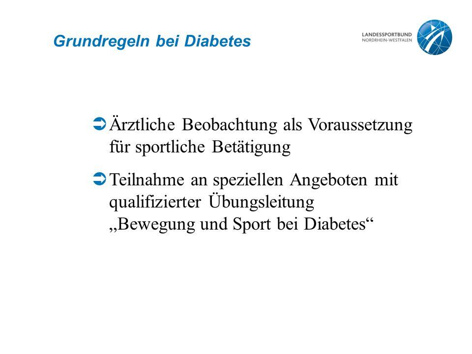 Grundregeln bei Diabetes  Ärztliche Beobachtung als Voraussetzung für sportliche Betätigung  Teilnahme an speziellen Angeboten mit qualifizierter Üb