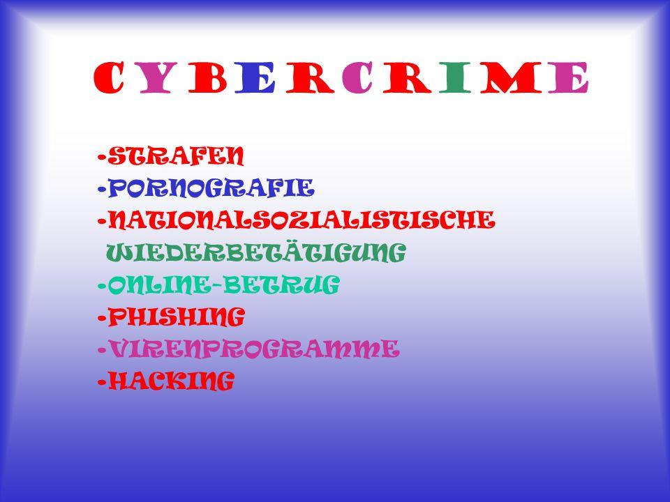 CybercrimeCybercrime STRAFEN PORNOGRAFIE NATIONALSOZIALISTISCHE WIEDERBETÄTIGUNG ONLINE-BETRUG PHISHING VIRENPROGRAMME HACKING