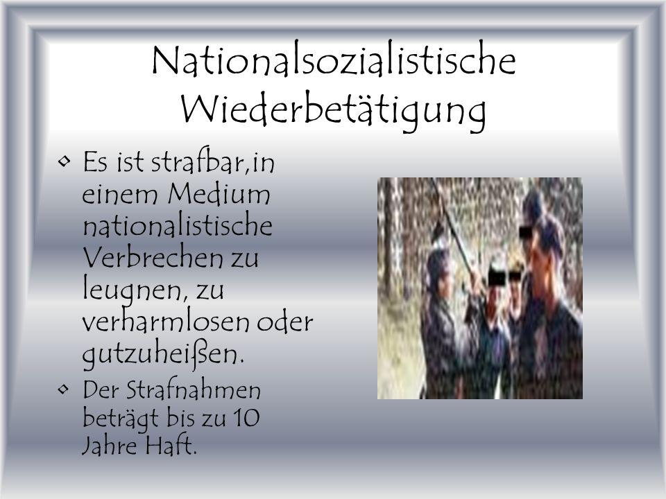 Nationalsozialistische Wiederbetätigung Es ist strafbar,in einem Medium nationalistische Verbrechen zu leugnen, zu verharmlosen oder gutzuheißen.