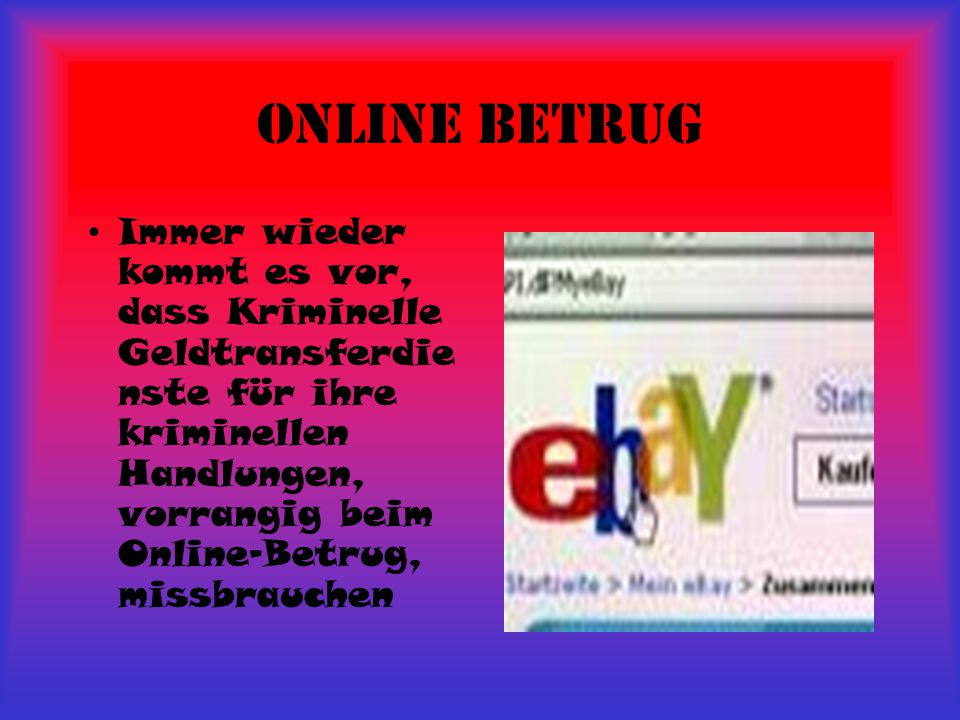 Online Betrug Immer wieder kommt es vor, dass Kriminelle Geldtransferdie nste für ihre kriminellen Handlungen, vorrangig beim Online-Betrug, missbrauchen