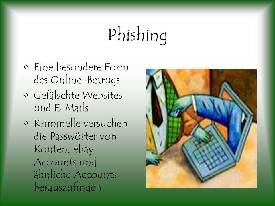 Phishing Eine besondere Form des Online-Betrugs Gefälschte Websites und E-Mails Kriminelle versuchen die Passwörter von Konten, ebay Accounts und ähnliche Accounts herauszufinden.