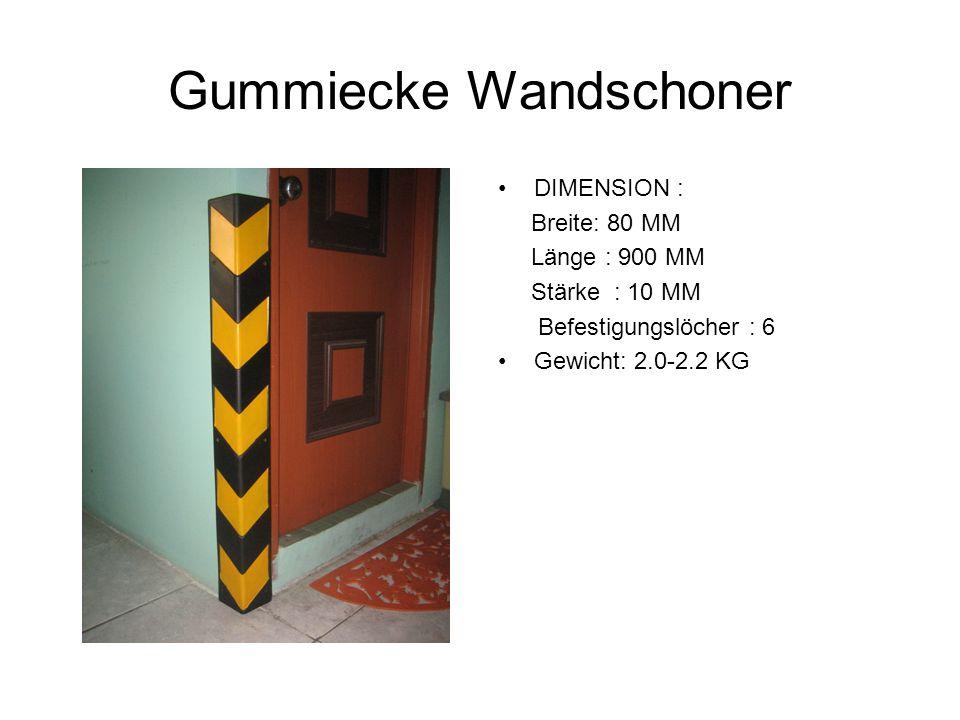 Gummiecke Wandschoner DIMENSION : Breite: 80 MM Länge : 900 MM Stärke : 10 MM Befestigungslöcher : 6 Gewicht: 2.0-2.2 KG