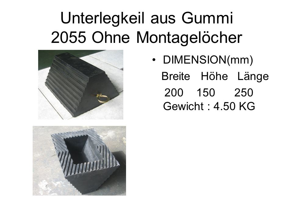 Unterlegkeil aus Gummi 2055 mit 3 Montagelöcher DIMENSION(mm) Breite Höhe Länge 200 150 250 Gewicht: 3.9 KG