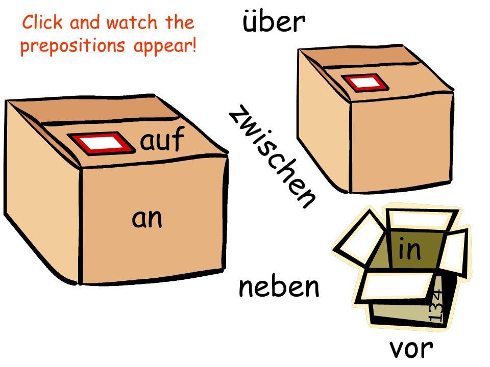 unter hinter an auf in neben über zwischen vor Click and watch the prepositions appear!