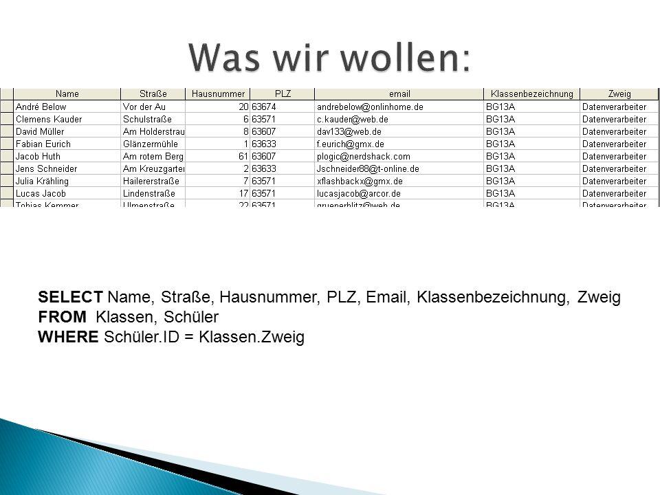 SELECT Name, Straße, Hausnummer, PLZ, Email, Klassenbezeichnung, Zweig FROM Klassen, Schüler WHERE Schüler.ID = Klassen.Zweig