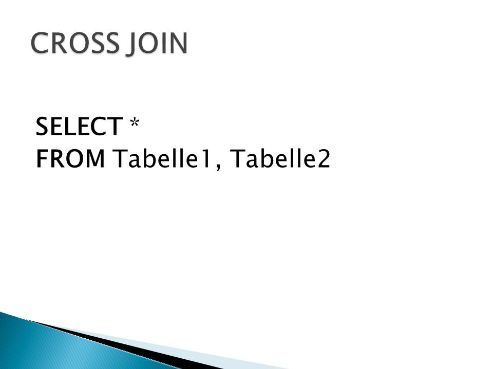 SELECT * FROM Tabelle1, Tabelle2