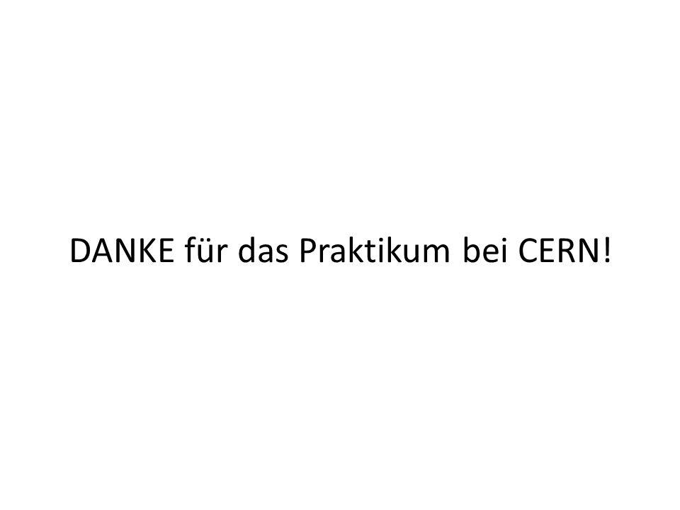 DANKE für das Praktikum bei CERN!