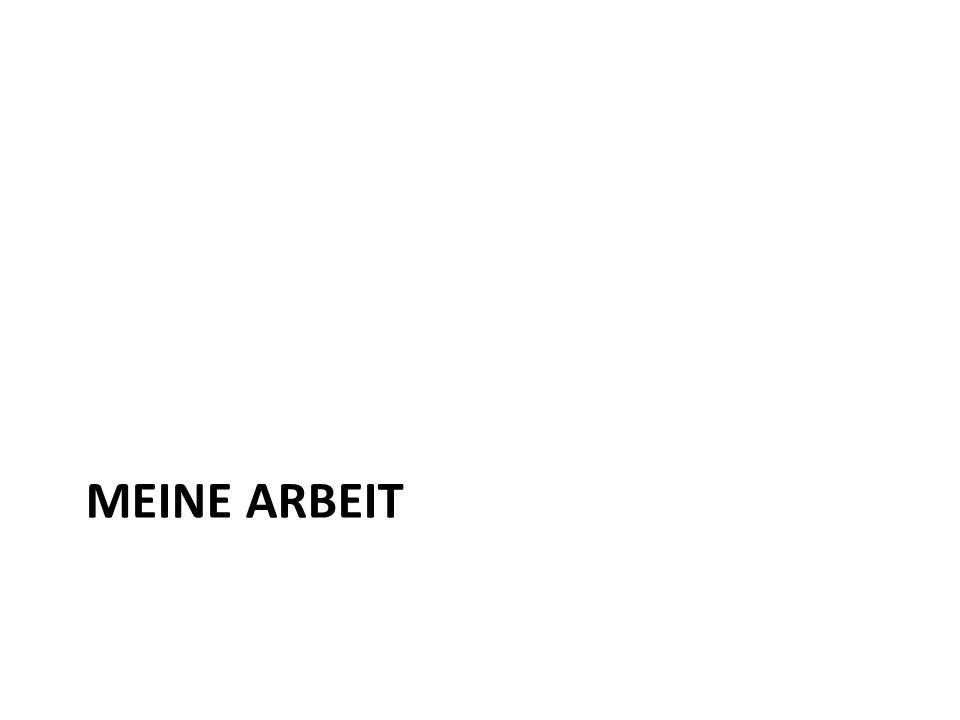 MEINE ARBEIT