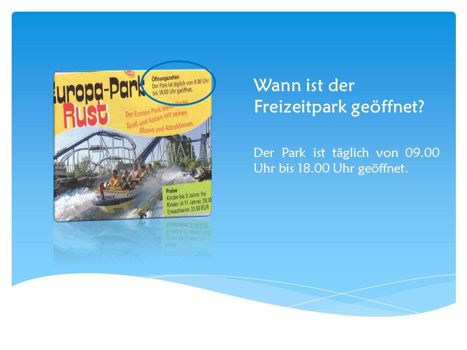 Wann ist der Freizeitpark geöffnet? Der Park ist täglich von 09.00 Uhr bis 18.00 Uhr geöffnet.