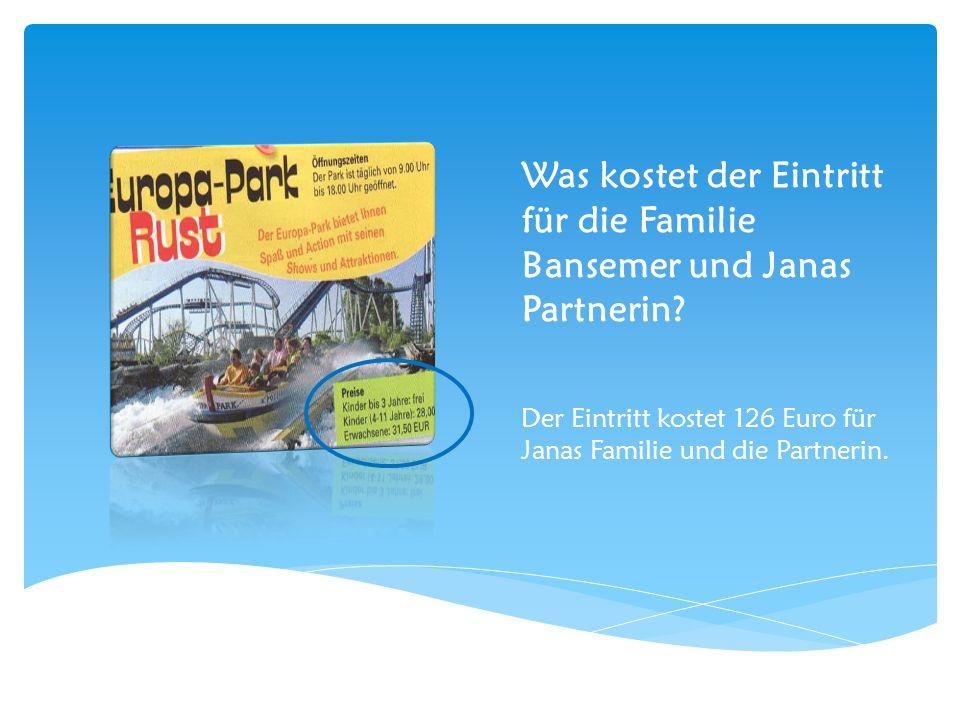 Was kostet der Eintritt für die Familie Bansemer und Janas Partnerin.
