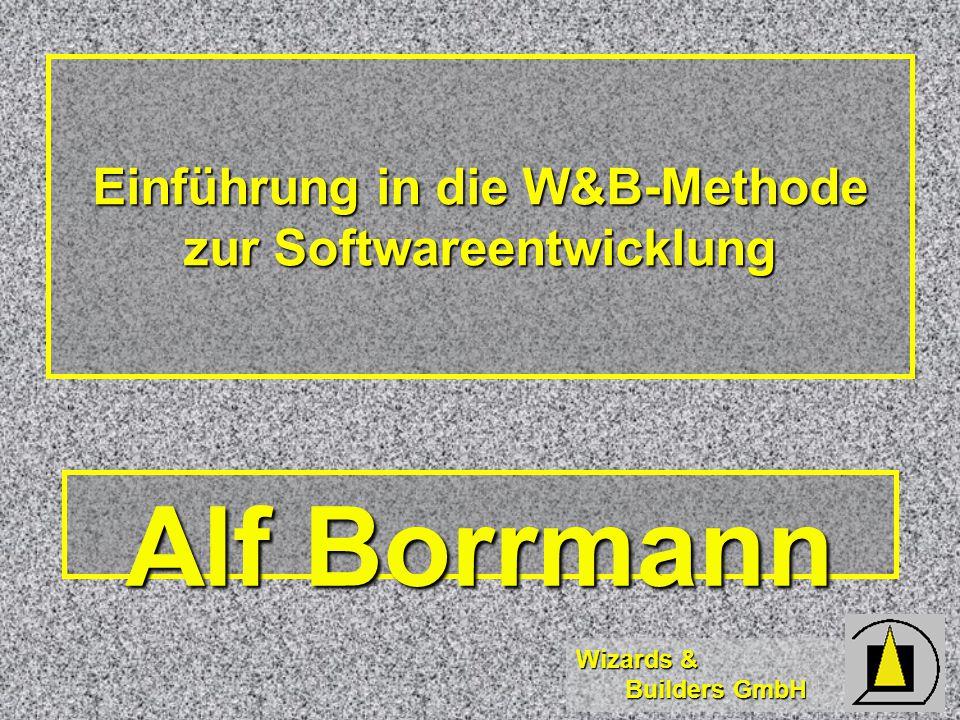 Wizards & Builders GmbH Einführung in die W&B-Methode zur Softwareentwicklung Alf Borrmann