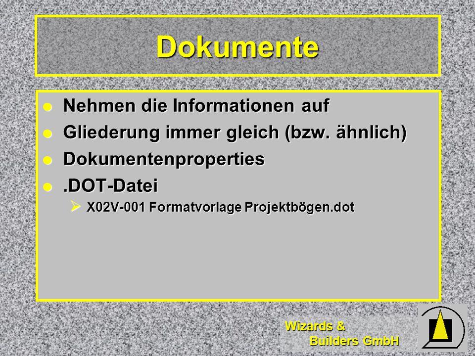 Wizards & Builders GmbH Dokumente Nehmen die Informationen auf Nehmen die Informationen auf Gliederung immer gleich (bzw.