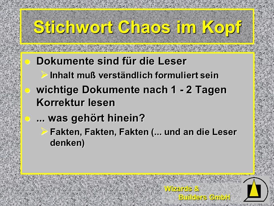 Wizards & Builders GmbH Stichwort Chaos im Kopf Dokumente sind für die Leser Dokumente sind für die Leser  Inhalt muß verständlich formuliert sein wichtige Dokumente nach 1 - 2 Tagen Korrektur lesen wichtige Dokumente nach 1 - 2 Tagen Korrektur lesen...
