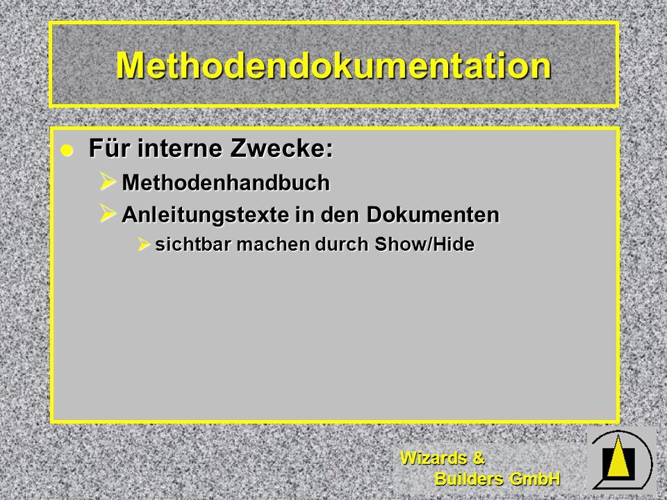 Wizards & Builders GmbH Methodendokumentation Für interne Zwecke: Für interne Zwecke:  Methodenhandbuch  Anleitungstexte in den Dokumenten  sichtbar machen durch Show/Hide