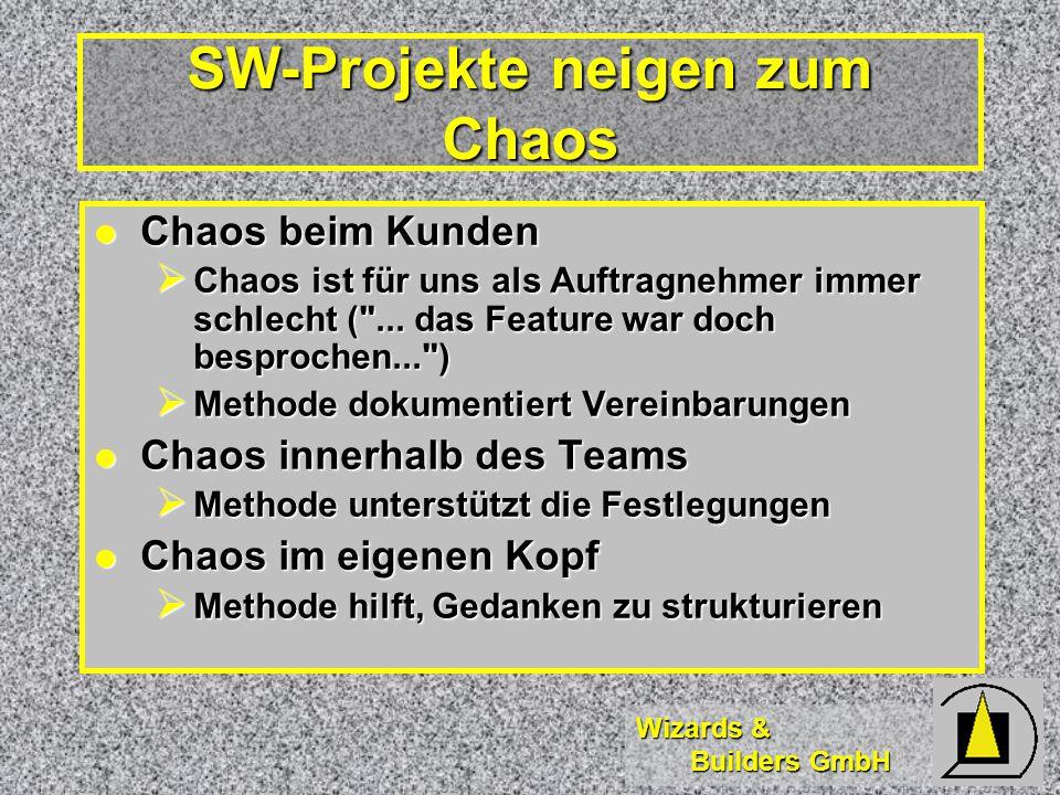 Wizards & Builders GmbH SW-Projekte neigen zum Chaos Chaos beim Kunden Chaos beim Kunden  Chaos ist für uns als Auftragnehmer immer schlecht ( ...