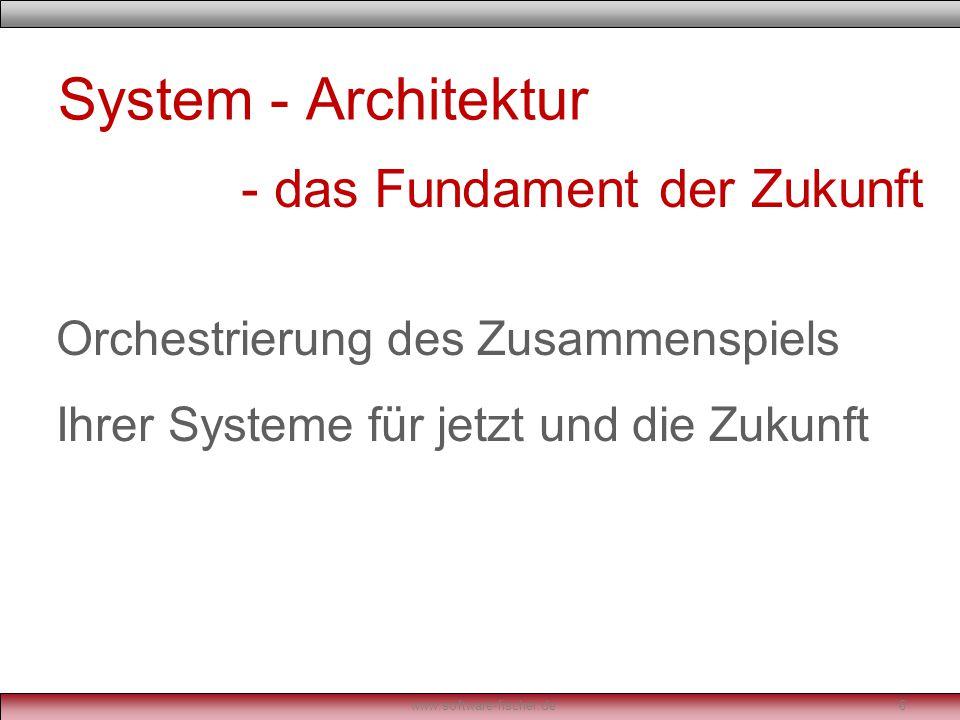 System - Architektur Orchestrierung des Zusammenspiels Ihrer Systeme für jetzt und die Zukunft www.software-fischer.de6 - das Fundament der Zukunft