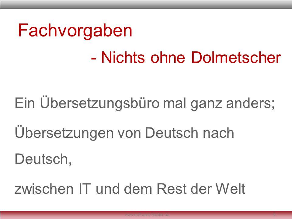 Fachvorgaben Ein Übersetzungsbüro mal ganz anders; Übersetzungen von Deutsch nach Deutsch, zwischen IT und dem Rest der Welt www.software-fischer.de8 - Nichts ohne Dolmetscher