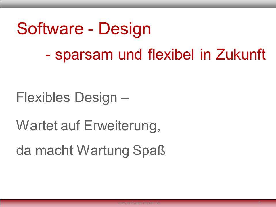 Software - Design Flexibles Design – Wartet auf Erweiterung, da macht Wartung Spaß www.software-fischer.de9 - sparsam und flexibel in Zukunft