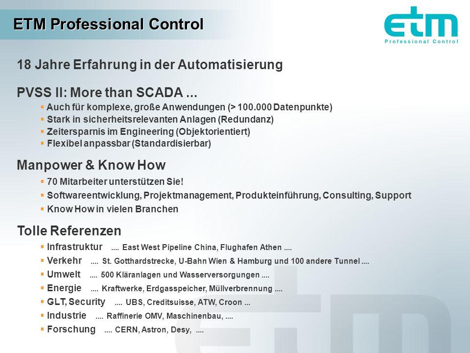 ETM Professional Control 18 Jahre Erfahrung in der Automatisierung PVSS II: More than SCADA...