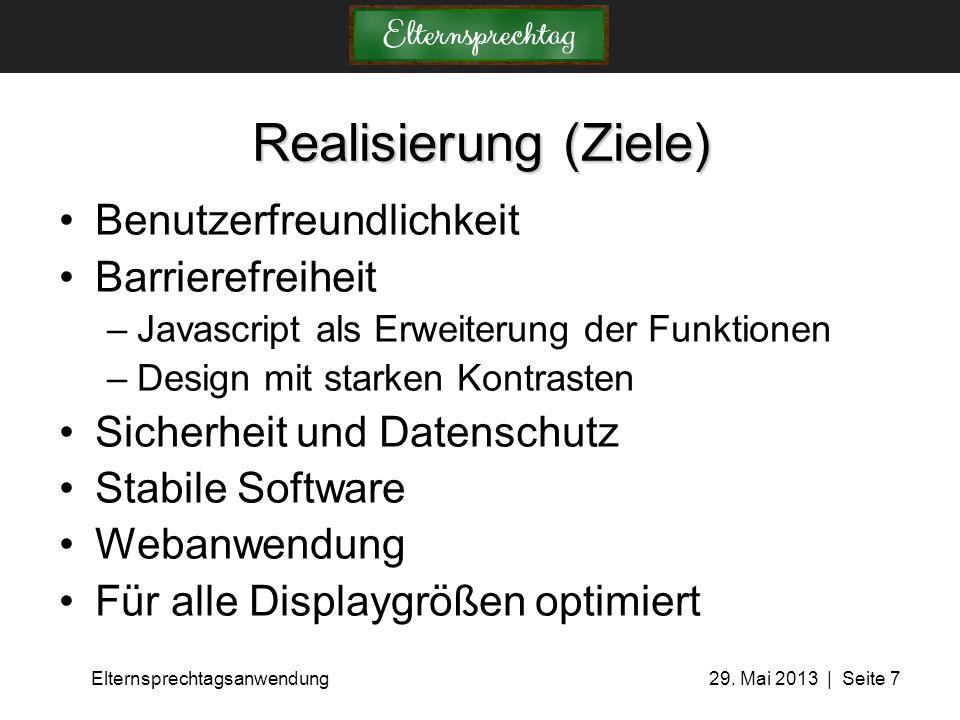 Elternsprechtagsanwendung 29. Mai 2013 | Seite 7 Realisierung (Ziele) Benutzerfreundlichkeit Barrierefreiheit –Javascript als Erweiterung der Funktion