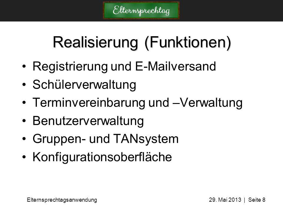 Elternsprechtagsanwendung 29. Mai 2013 | Seite 8 Realisierung (Funktionen) Registrierung und E-Mailversand Schülerverwaltung Terminvereinbarung und –V