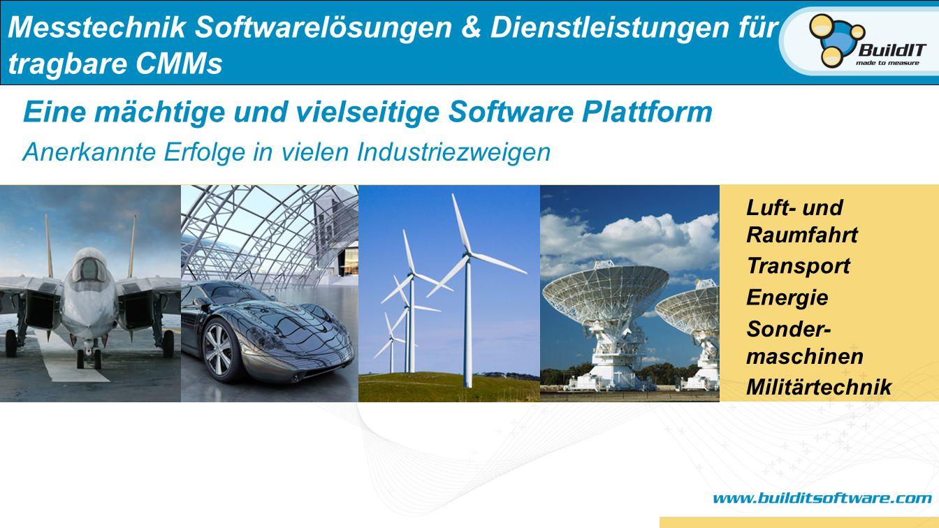 Messtechnik Softwarelösungen & Dienstleistungen für tragbare CMMs Eine mächtige und vielseitige Software Plattform Anerkannte Erfolge in vielen Industriezweigen Transport Sonder- maschinen Energie Militärtechnik Luft- und Raumfahrt