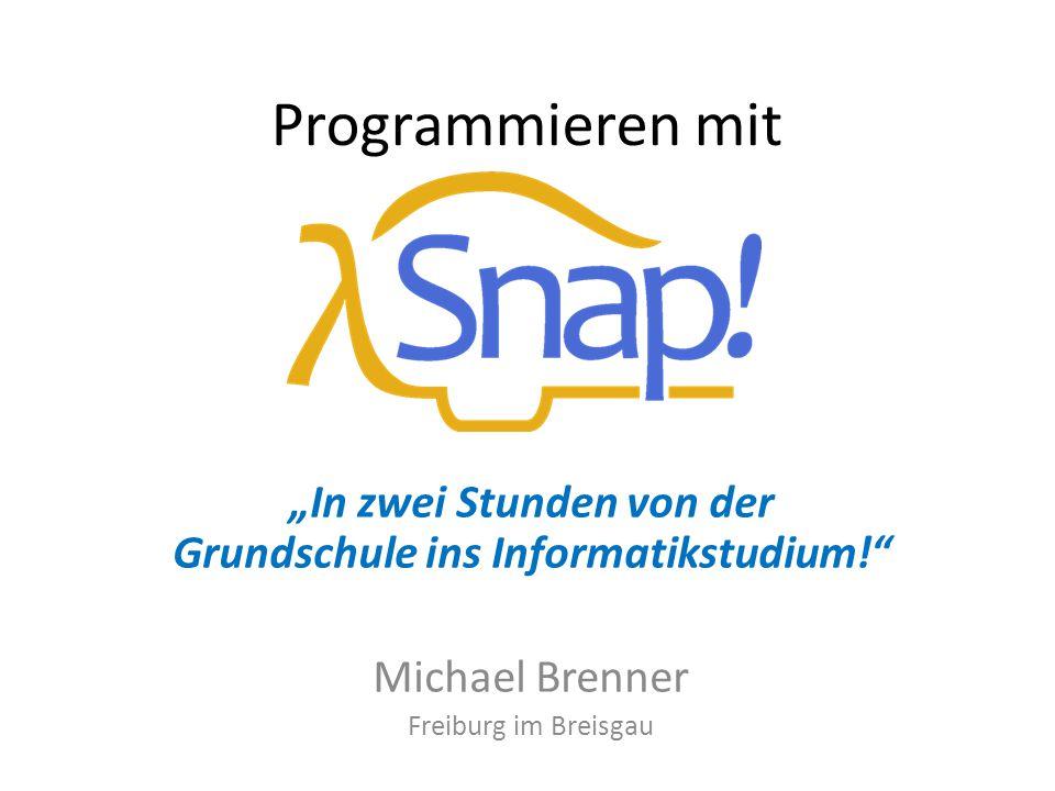 """Programmieren mit """"In zwei Stunden von der Grundschule ins Informatikstudium!"""" Michael Brenner Freiburg im Breisgau"""