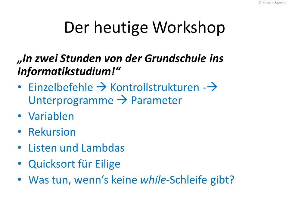 """Der heutige Workshop """"In zwei Stunden von der Grundschule ins Informatikstudium!"""" Einzelbefehle  Kontrollstrukturen -  Unterprogramme  Parameter Va"""