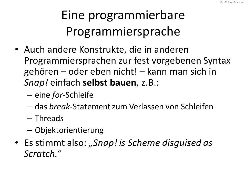 Eine programmierbare Programmiersprache Auch andere Konstrukte, die in anderen Programmiersprachen zur fest vorgebenen Syntax gehören – oder eben nich