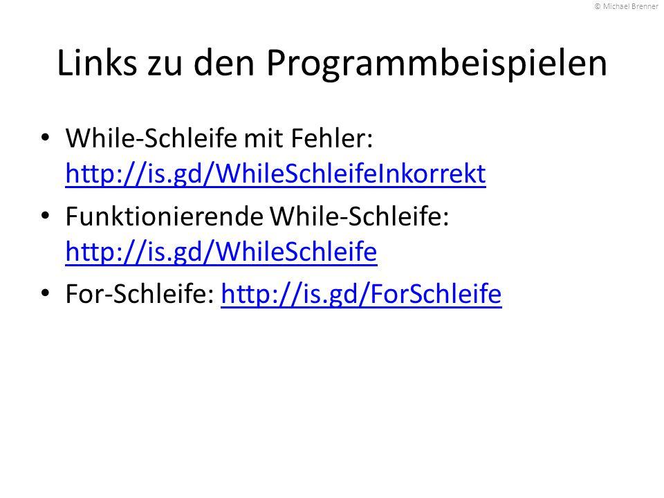 Links zu den Programmbeispielen While-Schleife mit Fehler: http://is.gd/WhileSchleifeInkorrekt http://is.gd/WhileSchleifeInkorrekt Funktionierende Whi