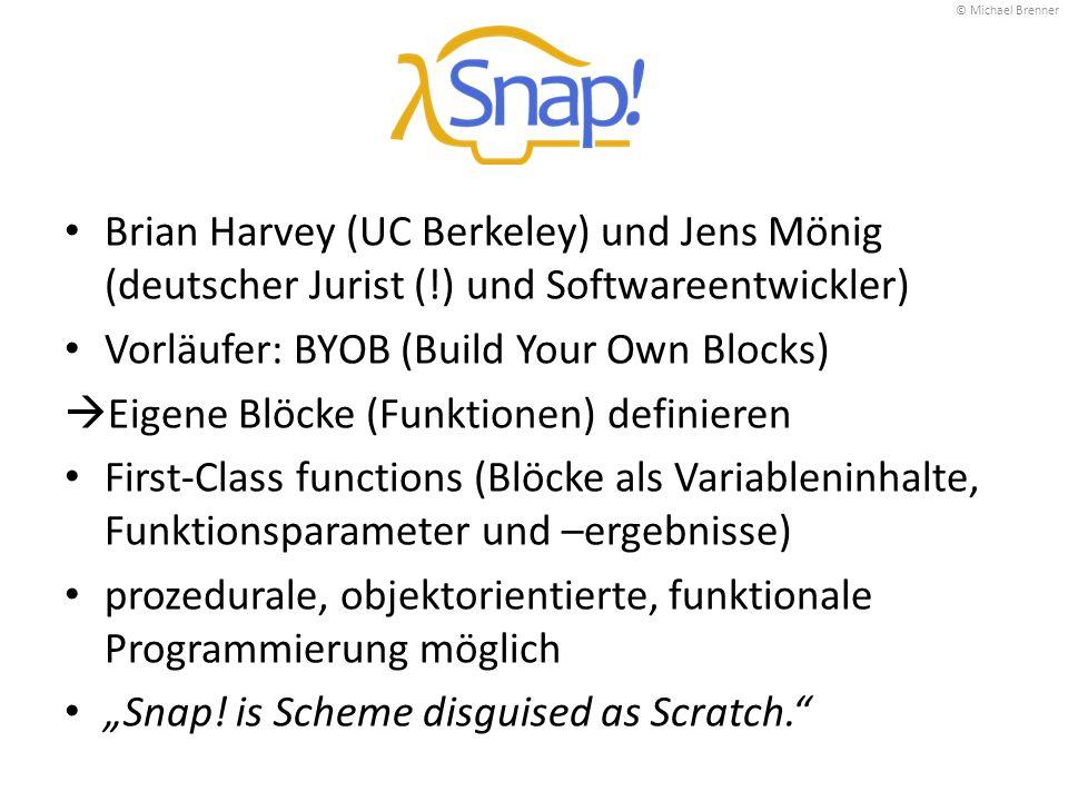 Brian Harvey (UC Berkeley) und Jens Mönig (deutscher Jurist (!) und Softwareentwickler) Vorläufer: BYOB (Build Your Own Blocks)  Eigene Blöcke (Funkt