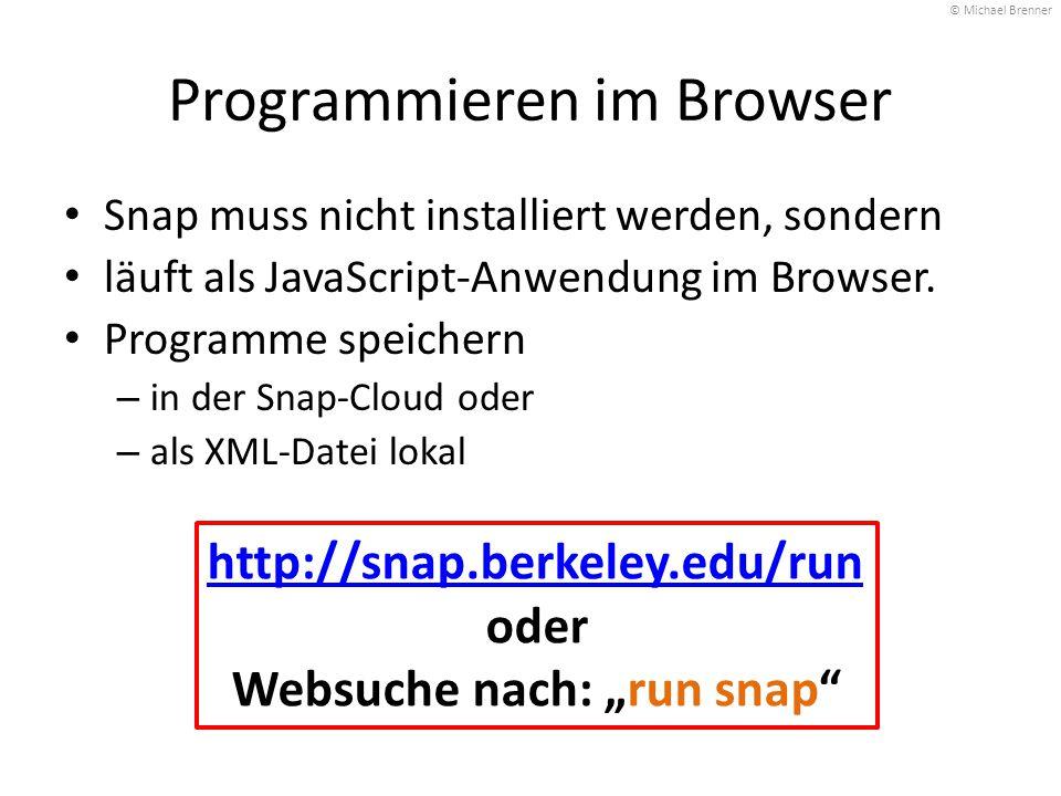 "http://snap.berkeley.edu/run oder Websuche nach: ""run snap"" Programmieren im Browser Snap muss nicht installiert werden, sondern läuft als JavaScript-"