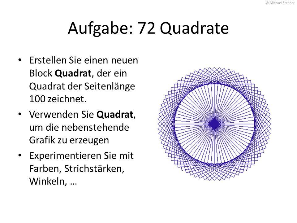 Aufgabe: 72 Quadrate Erstellen Sie einen neuen Block Quadrat, der ein Quadrat der Seitenlänge 100 zeichnet. Verwenden Sie Quadrat, um die nebenstehend